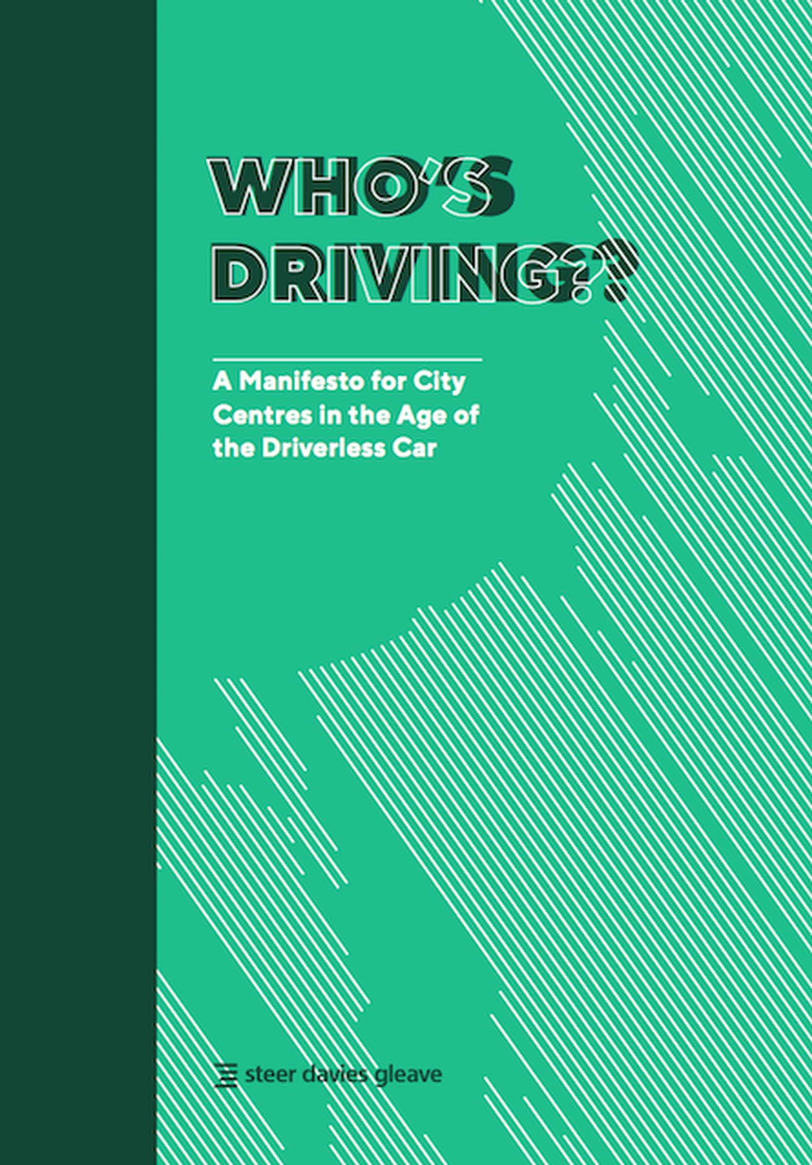 Who's Driving? A manifesto for city centres in the age of the driverless car, by Steer Davies Gleave